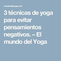 3 técnicas de yoga para evitar pensamientos negativos. – El mundo del Yoga