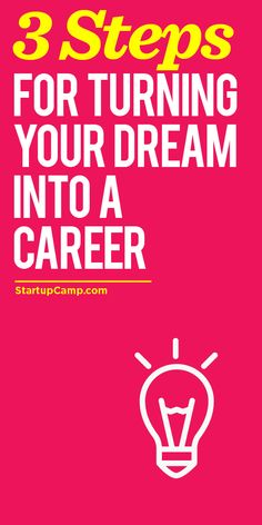 3 Steps for Turning Your Dream into a Career