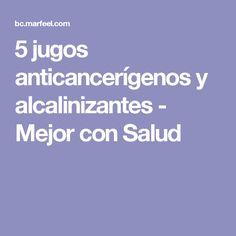 5 jugos anticancerígenos y alcalinizantes - Mejor con Salud
