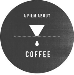A Film About Coffee I want to see this so much. I want to know when it comes out and if I can get my hands on it