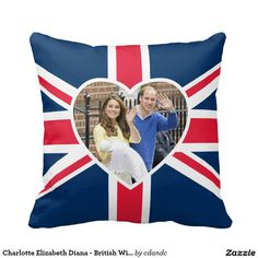 Charlotte Elizabeth Diana - British Will Kate Pillows     Celebrate the Royal Birth of Princess Charlotte Elizabeth Diana, the daughter of William & Kate - London England, May 2, 2015 - Party and celebrate the new heir to the British throne! The daughter of William Duke of Cambridge & the Catherine, Duchess of Cambridge, sister to George Alexander Louis!   http://www.zazzle.com/cdandc