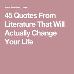45 Quotes From Literature That Will Actually Change Your Life
