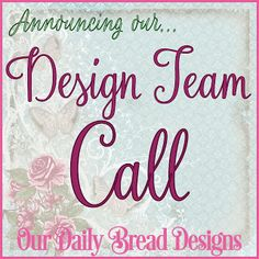 Our Daily Bread Designs is looking to add a few talented designers to our Design Team to help promote our stamps and products.   We will be accepting applications until September 24, 2016