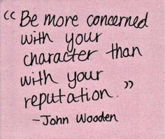 Be more concerned with your character than with your reputation. - Imgur
