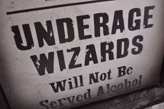 Underage Wizards Will Not Be Served Alcohol.  Undoubtedly posted at The Three Broomsticks!