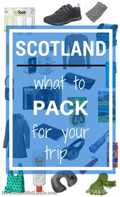 What to pack for your trip to Scotland - an essential guide.