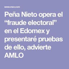 """Peña Nieto opera el """"fraude electoral"""" en el Edomex y presentaré pruebas de ello, advierte AMLO"""
