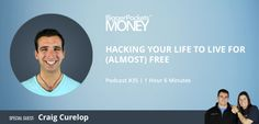 BiggerPockets Money Podcast Hacking Your Life to Live for (Almost) Free with Craig Curelop Student Loan Debt, Real Estate Investor, Special Guest, Money Tips, Your Life, Investing, Hacks, Live, Blog