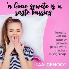 'n Goeie gewete is 'n sagte kussing. Afrikaanse Quotes, Goeie Nag, Pallet Signs, Positive Thoughts, South Africa, Birthdays, Language, Positivity, English