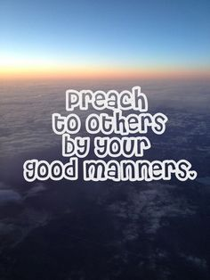 Good Manners does matter  Islamic Quotes. Show by good example instead of preaching.