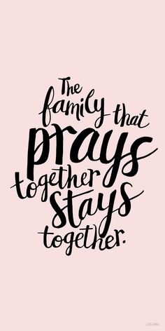 The family that prays together stays together.