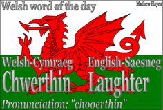 Welsh word of the day: Chwerthin/Laughter I love it--sounds like chortle as well!