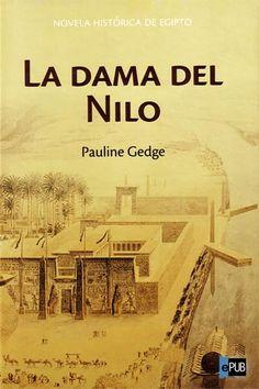 La Dama del Nilo libro de Pauline Gedge. Una Historia novelada sobre el reinado de Hatnshepsut.