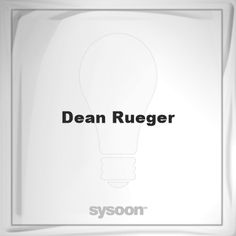 Dean Rueger: Page about Dean Rueger #member #website #sysoon #about