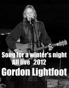 Gordon Lightfoot - Song for a winter's night (All live  2012)
