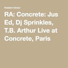 RA: Concrete: Jus Ed, Dj Sprinkles, T.B. Arthur Live at Concrete, Paris