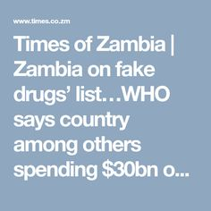 Times of Zambia   |  Zambia on fake drugs' list…WHO says country among others spending $30bn on fake drugs annually