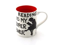 Reading is my Super power mug. (Found this for $16 on etsy)