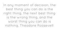 In any moment of decision, the best thing you can...