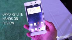 Oppo R7 lite review initial impressions, hands on review