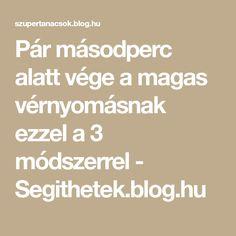 Pár másodperc alatt vége a magas vérnyomásnak ezzel a 3 módszerrel - Segithetek.blog.hu