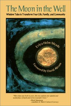 The Moon in the Well: Wisdom Tales to Transform Your Life, Family, and Community by Erica Helm Meade,http://www.amazon.com/dp/0812694414/ref=cm_sw_r_pi_dp_mwNwtb16SD9ZN0W8