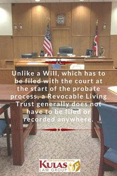 Unlike a Will, which has to be filed with the court at the start of the probate process, a Revocable Living Trust generally does not have to be filed or recorded anywhere.