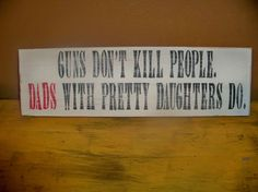 Guns don't kill people Dads with Pretty by wrightsweepingwillow from wrightsweepingwillow on Etsy. Saved to Kids. Guns Dont Kill People, Funny Fathers Day, Dad Humor, Haha Funny, Funny Dad, Hilarious Stuff, Bellisima, Laugh Out Loud, Make Me Smile