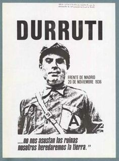 José Buenaventura Durruti Dumange was an anarcho-syndicalist leader aligned with the CNT, FAI and other anarchist organisations during the period leading up to and including the Spanish Civil War. Durruti is remembered as a hero in the Anarchist movement. Frente Popular, Civil War Art, Self Organization, Freedom Fighters, Freedom Of Speech, Socialism, Revolutionaries, Hero, Anarchism