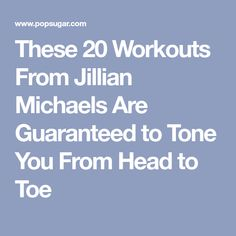 These 20 Workouts From Jillian Michaels Are Guaranteed to Tone You From Head to Toe