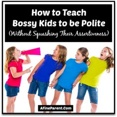How to Teach Bossy Kids to be Polite (Without Squashing Their Assertiveness) - See more at: http://afineparent.com/building-character/bossy-kids.html#sthash.oyPMQTuR.dpuf