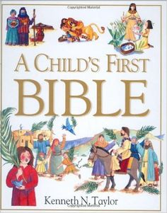 A Child's First Bible: Kenneth N. Taylor (for 4-8 year olds) // Perfect for taking to church or using at home, young children will love this beautifully illustrated first Bible. A Child's First Bible is a collection of 125 of the most familiar Bible passages, from both the Old and New Testaments.