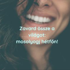 Mosolyogj hétfőn IS! Words Of Comfort, Funny Happy, I Don T Know, Positive Life, Happy Quotes, Business Women, Qoutes, Coaching, Lyrics