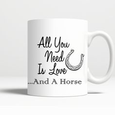 All You Need is Love ... And A Horse - Coffee Mug with FREE SHIPPING