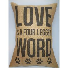 Love Is a Four Legged Word Burlap Pillow Dog Cat Insert Included ($23) ❤ liked on Polyvore featuring home, home decor, throw pillows, decorative pillows, grey, home & living, home décor, apple home decor, cat home decor and quote throw pillows