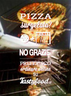 #Pizza surgelata? NO GRAZIE! Preferisco ordinarla su Tastyfood.it