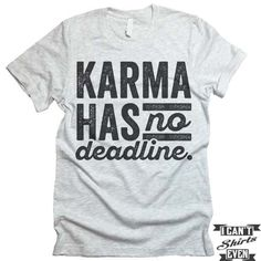 "The listing is for one short-sleeve unisex crew-neck t-shirt with ""Karma Has No Deadline"" print. All t-shirts are unisex. We carry XS, S, M, L, XL, 2XL, 3XL. Laying Flat Measurements in Inches: Width"