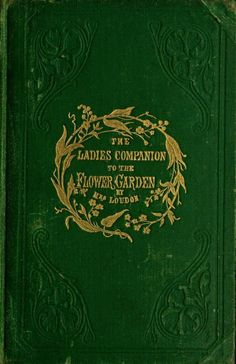 (Jane) Loudon The Ladies Companion to the Flower Garden. Book Cover Art, Book Cover Design, Book Design, Book Art, Vintage Book Covers, Vintage Books, Vintage Library, Old Books, Antique Books
