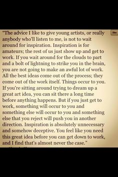 helpful especially when the Muse has fled and can't be cajoled out [Chuck Close gives advice for artists.]