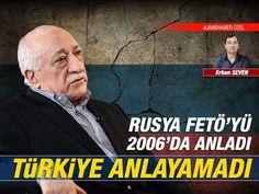 Rusya FETÖ'yü 2006'da anladı, Türkiye anlayamadı