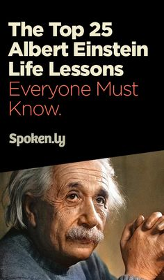 The Top 25 Albert Einstein Life Lessons Everyone Must Know. https://www.spoken.ly/topics.php?q=alberteinstein
