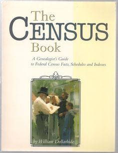 The Census Book: A Genealogist's Guide to Federal Census Facts, Schedules and Indexes: William Dollarhide, James A. Derheim: 9781877677984: ...