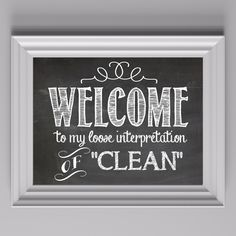 """Welcome to My Loose Interpretation of Clean"" Free Printable (& How to Make Your Own Chalkboard Art) 