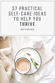 37 Practical Self-Care Ideas to Help You Thrive #selfcare #selflove #mentalhealth #thrive #bestyou #healthylifestyle