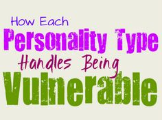 How Each Personality Type Responds to Being Vulnerable