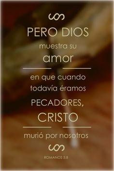 Romanos 5:8, Biblia, palabra de Dios, Muestra su amor en que Cristo murió por nosotros. Constanza, palabras de motivación.
