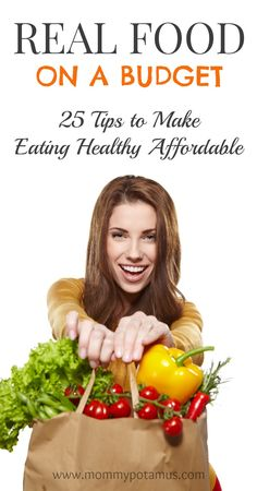 Real Food on a Budget: 25 Tips to Make Eating Healthy Affordable - great meal plan links included!