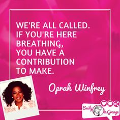 We're all called. If you're here breathing, you have a contribution to make. @Oprah
