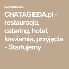 CHATAGIEDA.pl - restauracja, catering, hotel, kawiarnia, przyjęcia - Startujemy