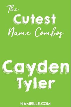 Cayden Tyler I First & Middle Baby Name Combinations for Boys I Nameille.com